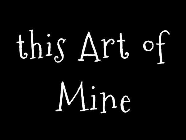 This Art of Mine